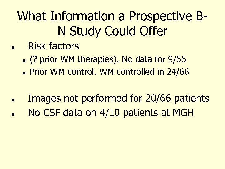 What Information a Prospective BN Study Could Offer Risk factors (? prior WM therapies).