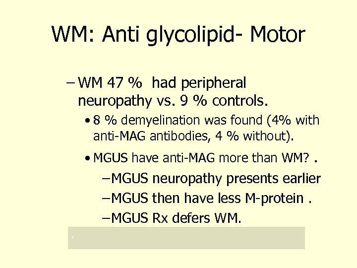 WM: Anti glycolipid- Motor – WM 47 % had peripheral neuropathy vs. 9 %