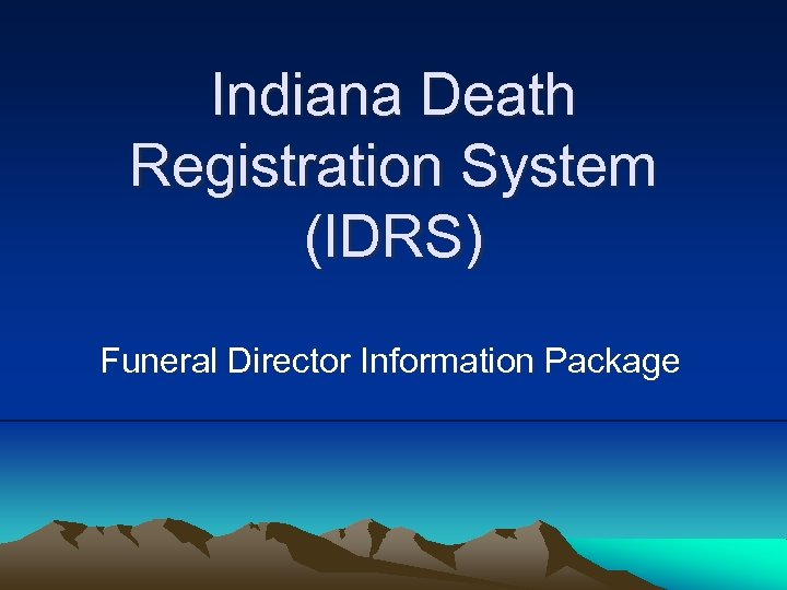 Indiana Death Registration System (IDRS) Funeral Director Information Package