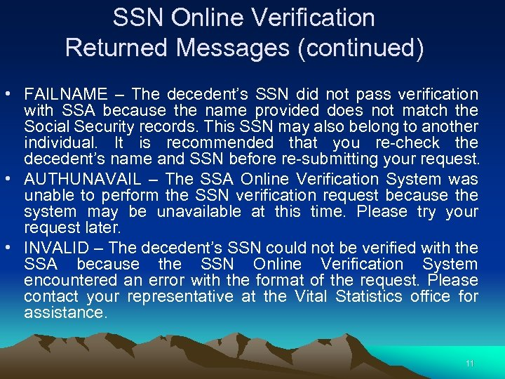 SSN Online Verification Returned Messages (continued) • FAILNAME – The decedent's SSN did not