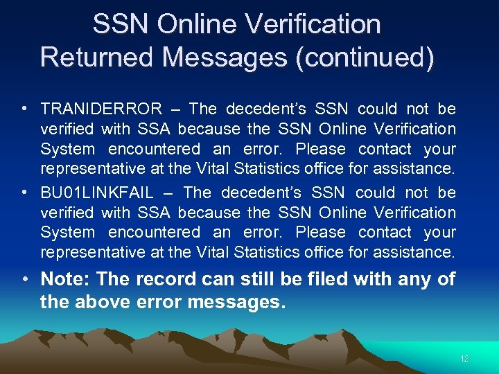 SSN Online Verification Returned Messages (continued) • TRANIDERROR – The decedent's SSN could not