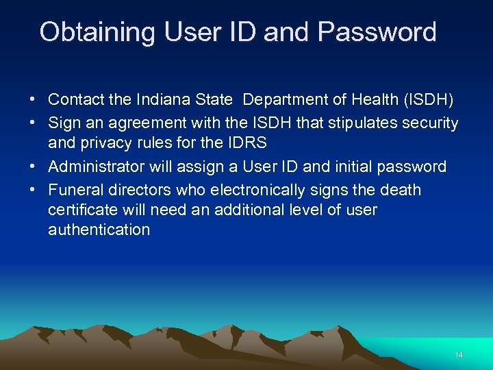 Obtaining User ID and Password • Contact the Indiana State Department of Health (ISDH)