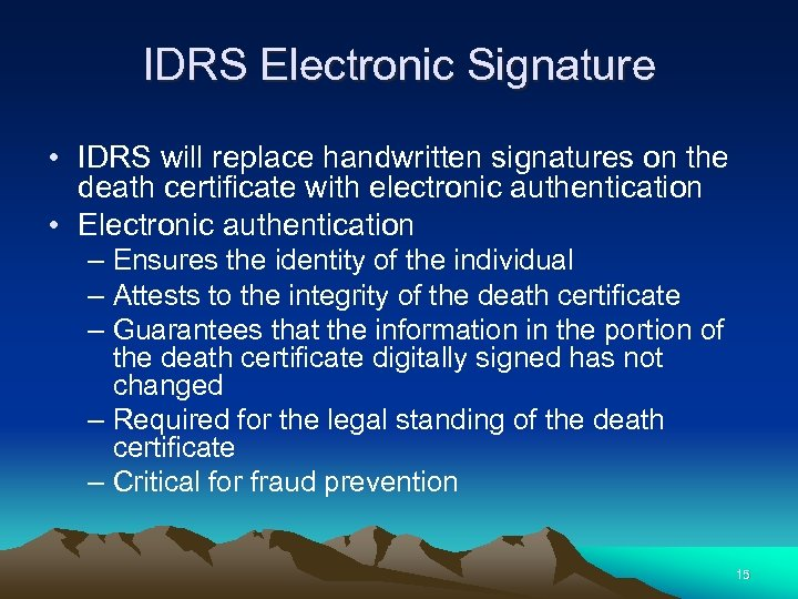 IDRS Electronic Signature • IDRS will replace handwritten signatures on the death certificate with