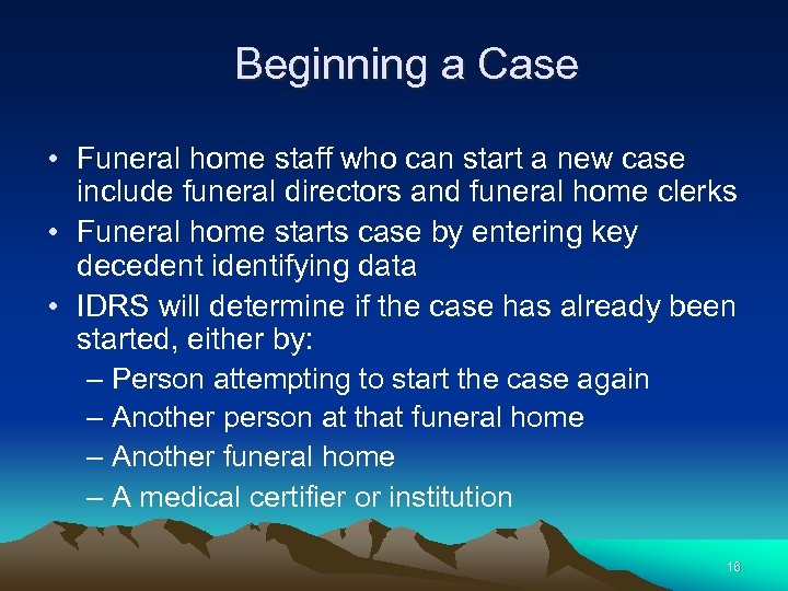 Beginning a Case • Funeral home staff who can start a new case include