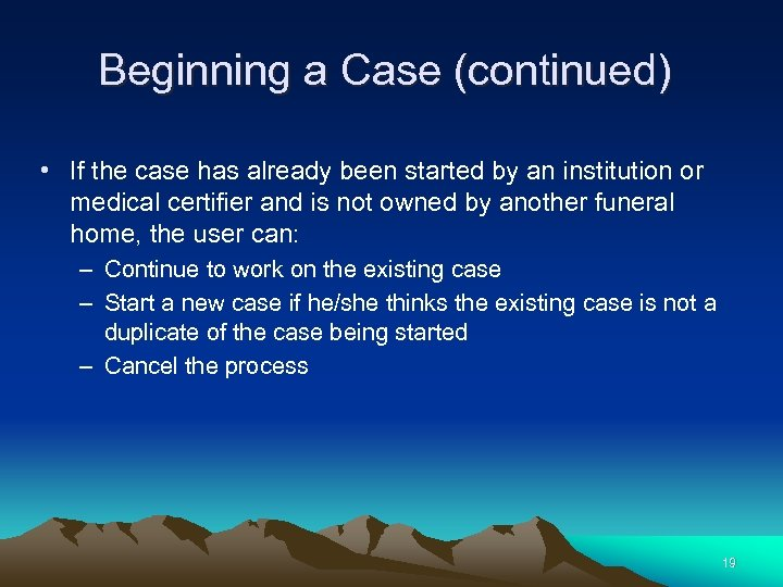 Beginning a Case (continued) • If the case has already been started by an