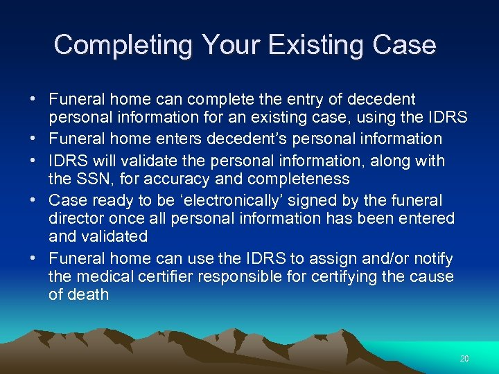 Completing Your Existing Case • Funeral home can complete the entry of decedent personal