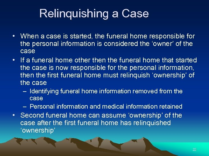 Relinquishing a Case • When a case is started, the funeral home responsible for
