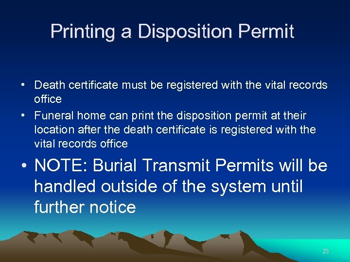 Printing a Disposition Permit • Death certificate must be registered with the vital records