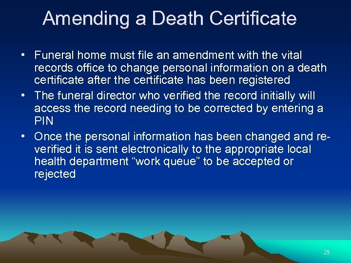 Amending a Death Certificate • Funeral home must file an amendment with the vital