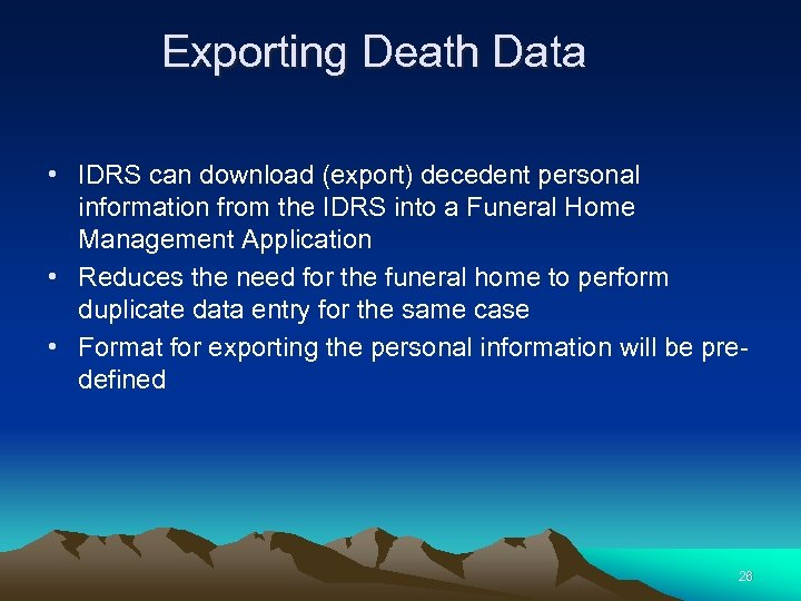 Exporting Death Data • IDRS can download (export) decedent personal information from the IDRS