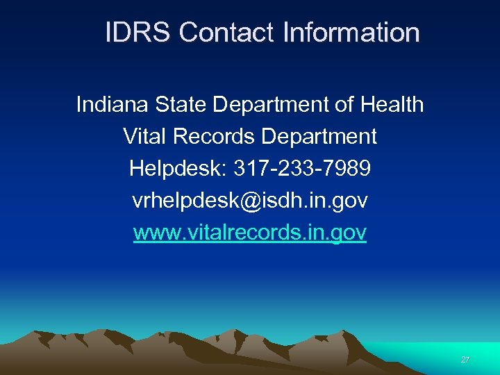 IDRS Contact Information Indiana State Department of Health Vital Records Department Helpdesk: 317 -233