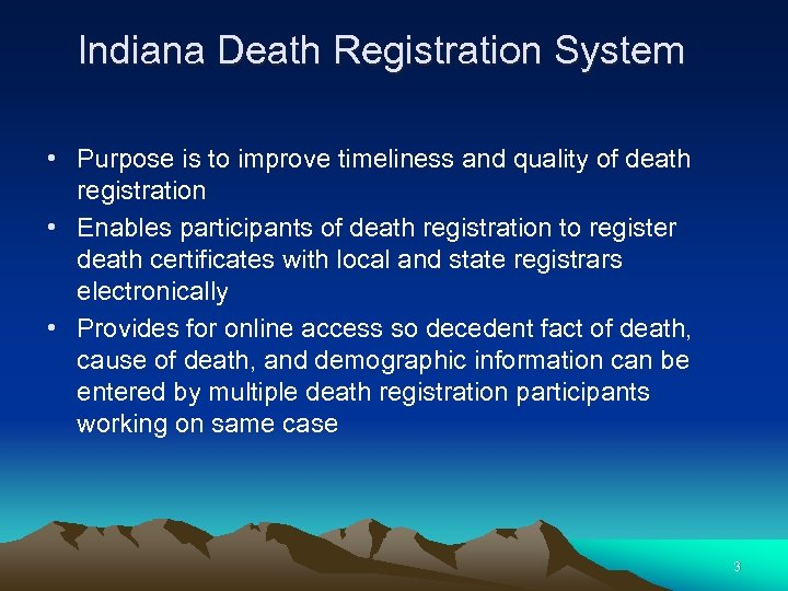 Indiana Death Registration System • Purpose is to improve timeliness and quality of death