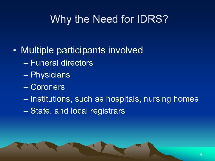 Why the Need for IDRS? • Multiple participants involved – Funeral directors – Physicians