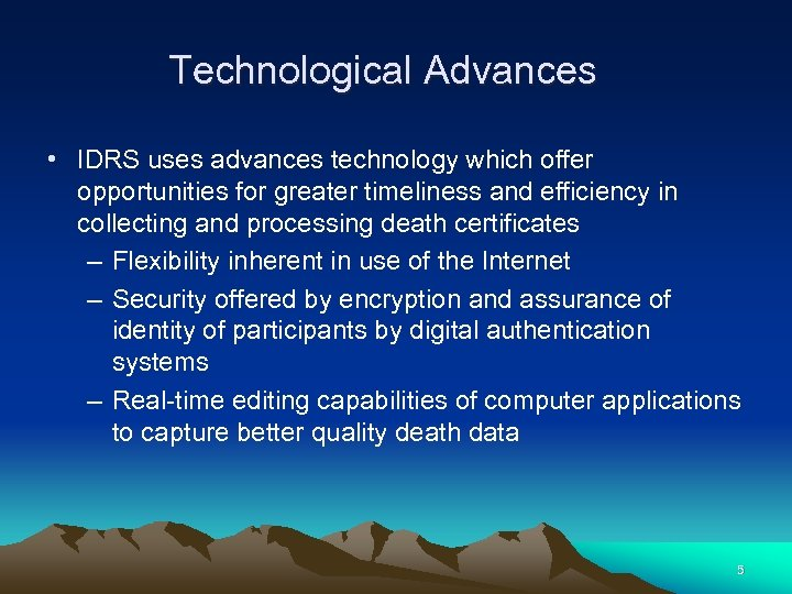 Technological Advances • IDRS uses advances technology which offer opportunities for greater timeliness and