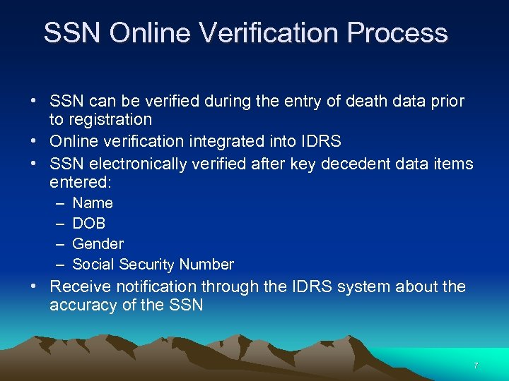 SSN Online Verification Process • SSN can be verified during the entry of death