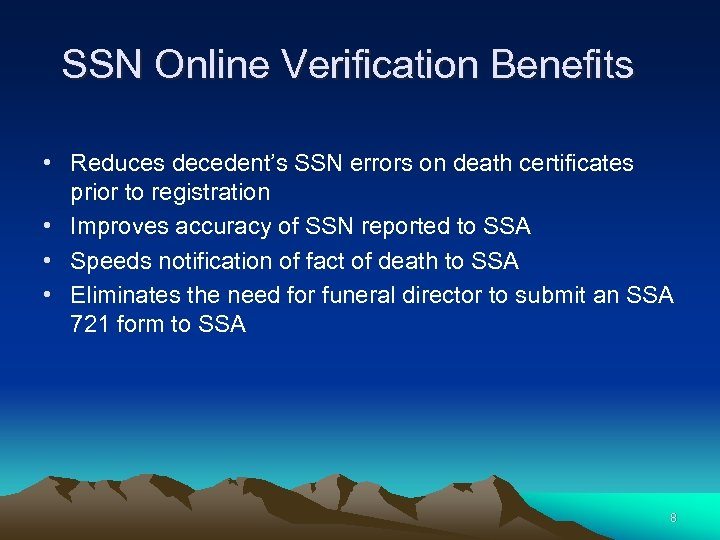 SSN Online Verification Benefits • Reduces decedent's SSN errors on death certificates prior to