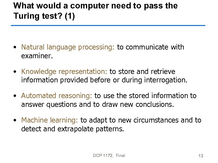 What would a computer need to pass the Turing test? (1) • Natural language
