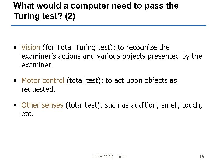 What would a computer need to pass the Turing test? (2) • Vision (for