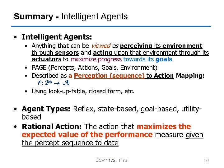 Summary - Intelligent Agents • Intelligent Agents: • Anything that can be viewed as