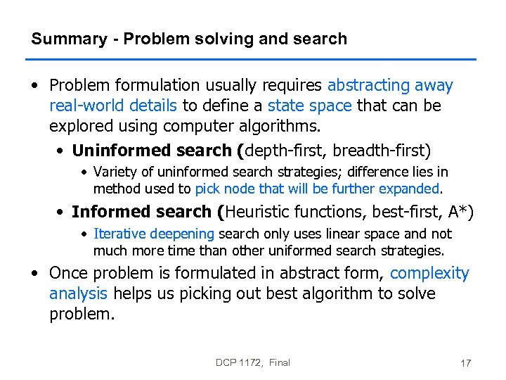 Summary - Problem solving and search • Problem formulation usually requires abstracting away real-world
