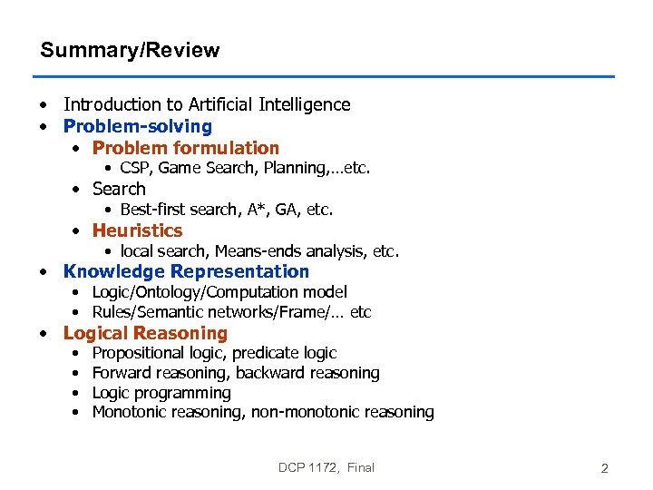 Summary/Review • Introduction to Artificial Intelligence • Problem-solving • Problem formulation • CSP, Game