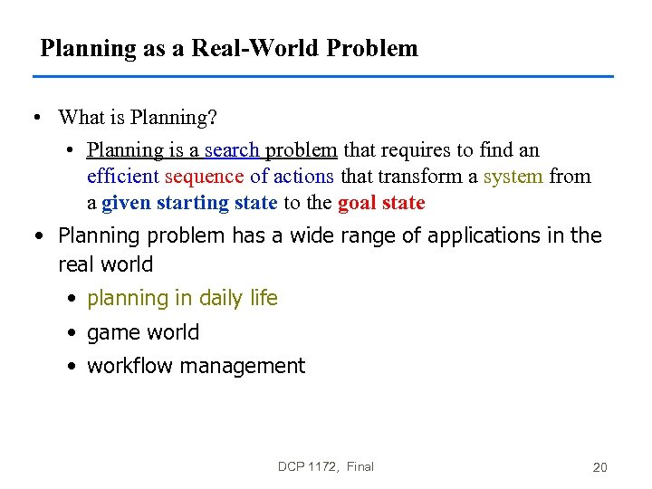 Planning as a Real-World Problem • What is Planning? • Planning is a search