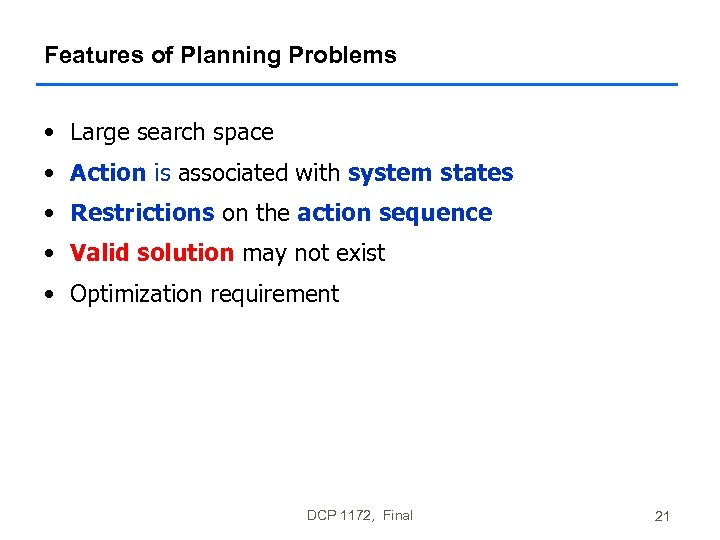 Features of Planning Problems • Large search space • Action is associated with system