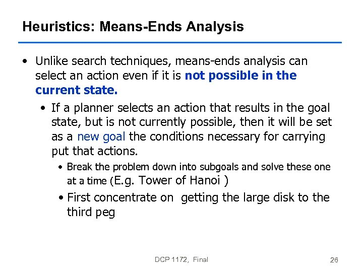 Heuristics: Means-Ends Analysis • Unlike search techniques, means-ends analysis can select an action even