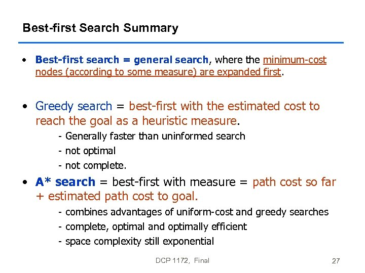 Best-first Search Summary • Best-first search = general search, where the minimum-cost nodes (according