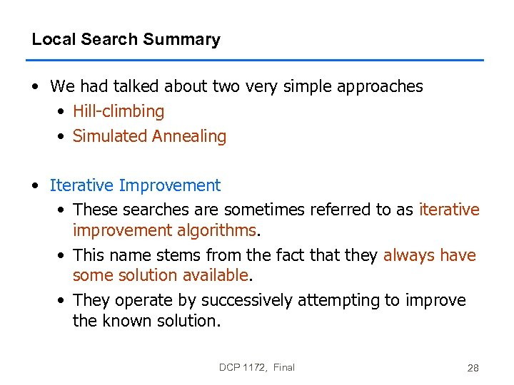 Local Search Summary • We had talked about two very simple approaches • Hill-climbing