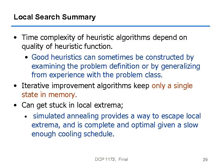 Local Search Summary • Time complexity of heuristic algorithms depend on quality of heuristic