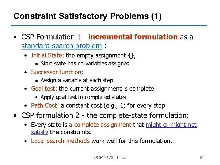 Constraint Satisfactory Problems (1) • CSP Formulation 1 - incremental formulation as a standard