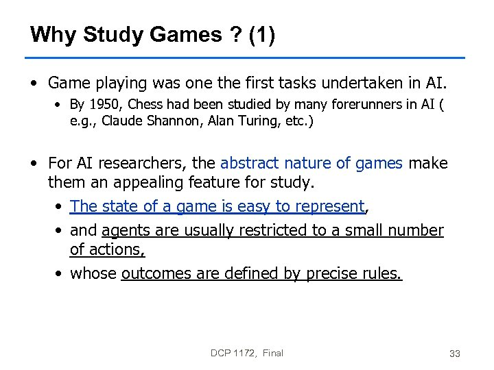 Why Study Games ? (1) • Game playing was one the first tasks undertaken