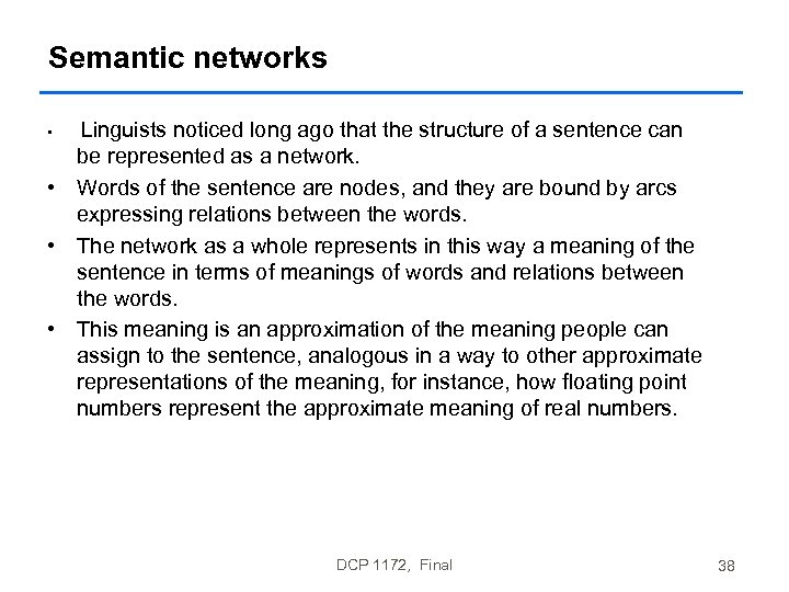 Semantic networks Linguists noticed long ago that the structure of a sentence can be