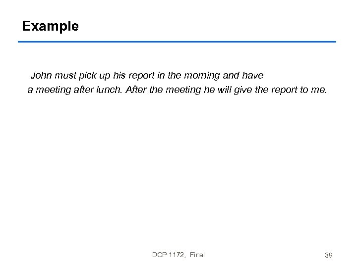 Example John must pick up his report in the morning and have a meeting