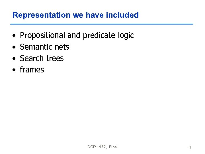 Representation we have included • • Propositional and predicate logic Semantic nets Search trees