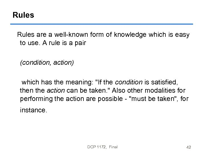 Rules are a well-known form of knowledge which is easy to use. A rule