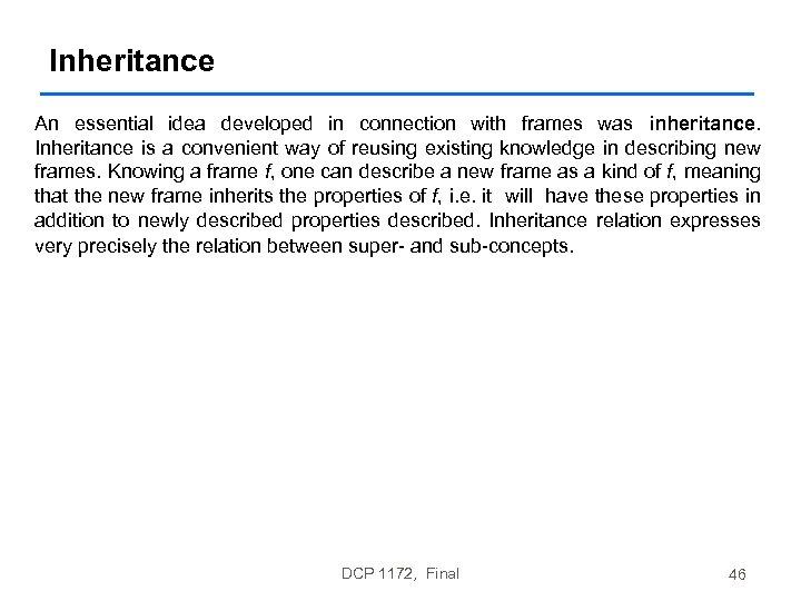 Inheritance An essential idea developed in connection with frames was inheritance. Inheritance is a