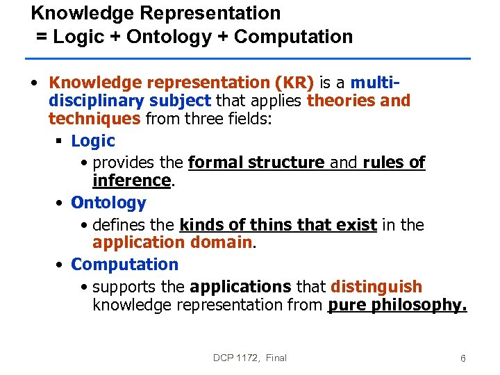 Knowledge Representation = Logic + Ontology + Computation • Knowledge representation (KR) is a