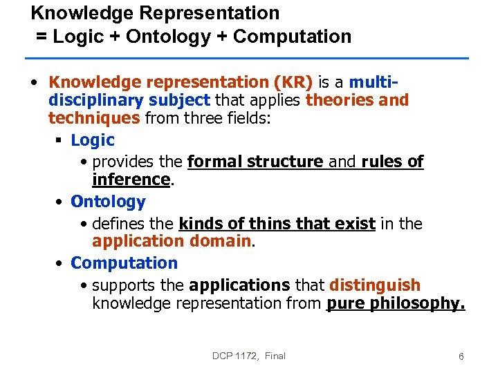 Knowledge Representation = Logic + Ontology + Computation • Knowledge representation (KR) is a