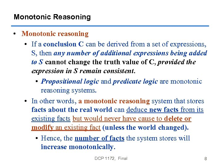 Monotonic Reasoning • Monotonic reasoning • If a conclusion C can be derived from