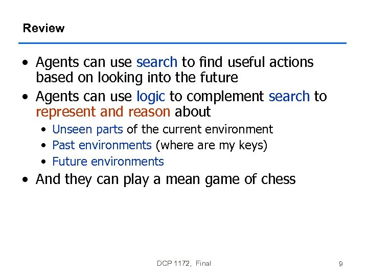 Review • Agents can use search to find useful actions based on looking into