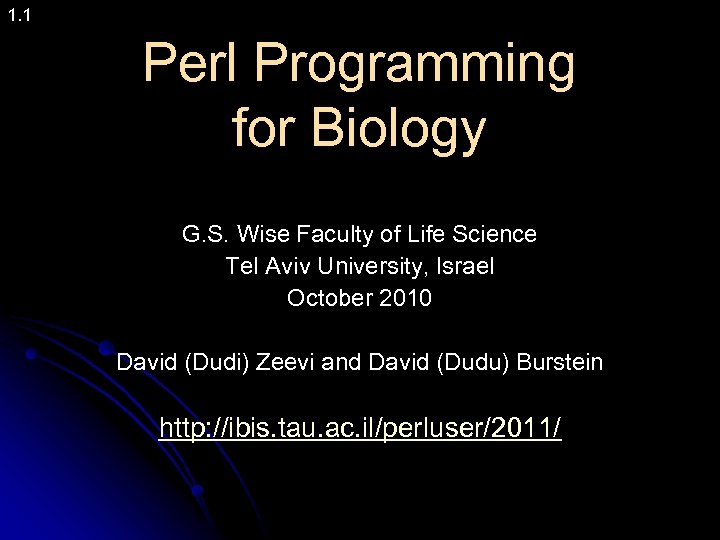 1. 1 Perl Programming for Biology G. S. Wise Faculty of Life Science Tel
