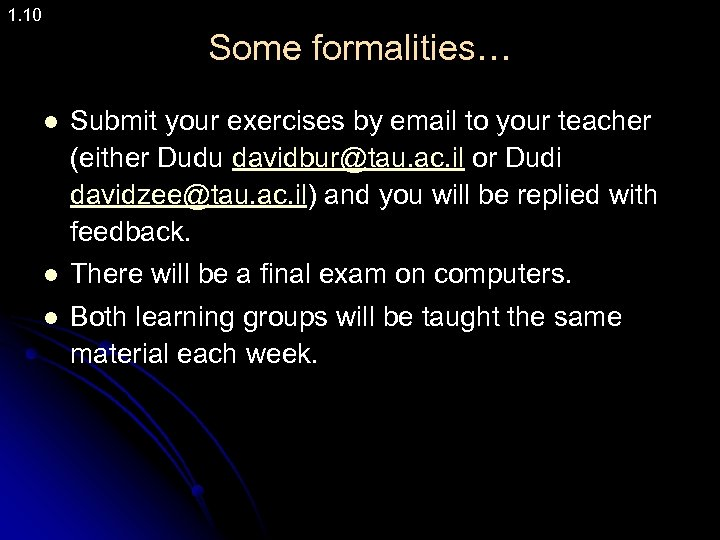 1. 10 Some formalities… l Submit your exercises by email to your teacher (either