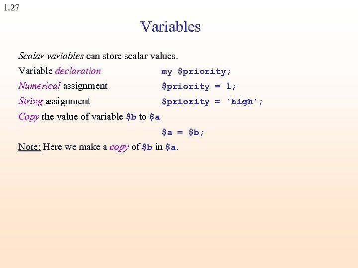 1. 27 Variables Scalar variables can store scalar values. Variable declaration my $priority; Numerical