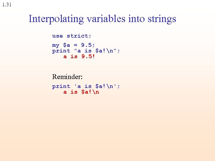 1. 31 Interpolating variables into strings use strict; my $a = 9. 5; print
