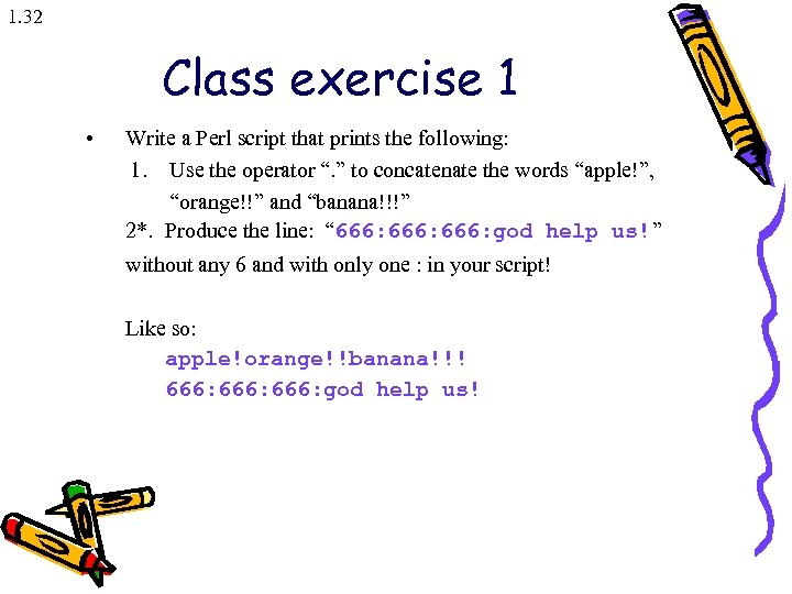 1. 32 Class exercise 1 • Write a Perl script that prints the following: