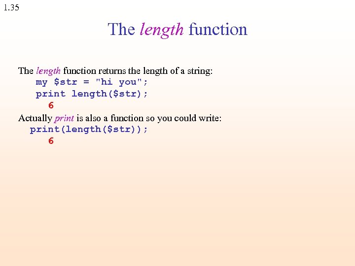 1. 35 The length function returns the length of a string: my $str =