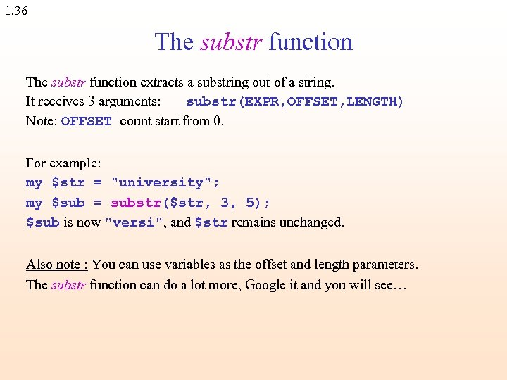 1. 36 The substr function extracts a substring out of a string. It receives