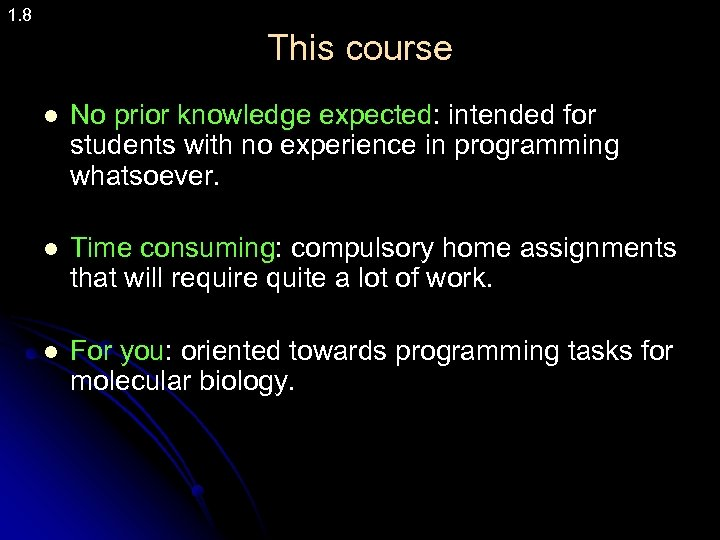 1. 8 This course l No prior knowledge expected: intended for students with no